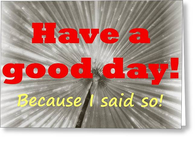 Have A Good Day- It's An Order Greeting Card by Barbie Corbett-Newmin