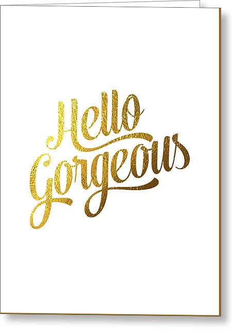 Hello Gorgeous Greeting Card by Bekare Creative