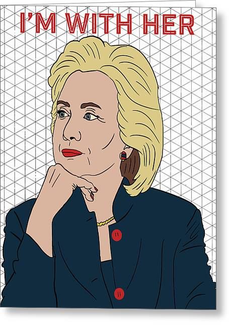 Hillary Clinton I'm With Her Greeting Card by Nicole Wilson