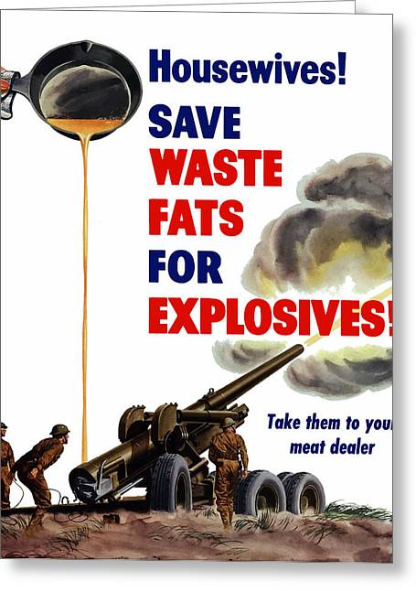 Saves Greeting Cards - Housewives Save Waste Fats For Explosives Greeting Card by War Is Hell Store