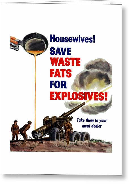 Fat Greeting Cards - Housewives - Save Waste Fats For Explosives Greeting Card by War Is Hell Store