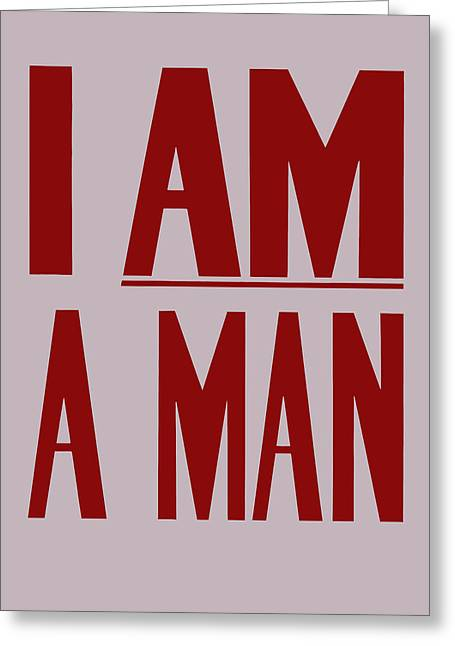 Civil Rights Movement Greeting Cards - I Am A Man Greeting Card by War Is Hell Store