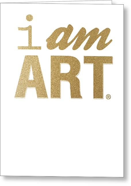 Black ist Mixed Media Greeting Cards - I Am Art- Gold Greeting Card by Linda Woods