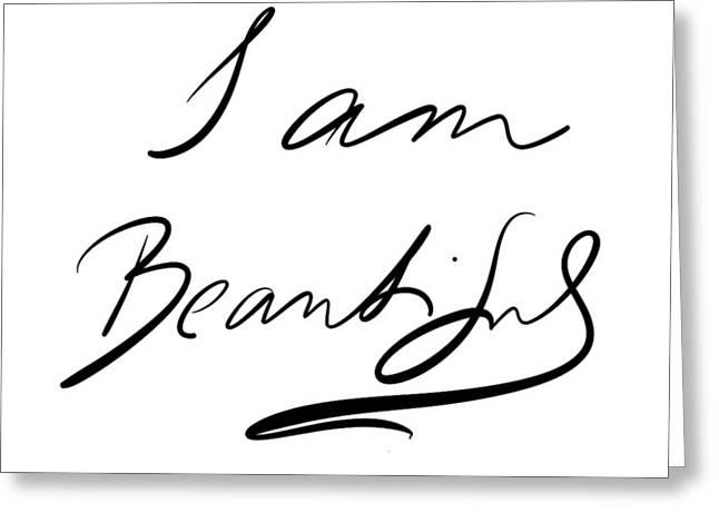 I Am Beautiful Greeting Card by Marianna Mills