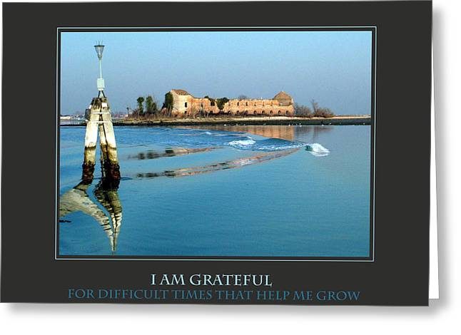 Affirmation Greeting Cards - I Am Grateful For Difficult Times Greeting Card by Donna Corless
