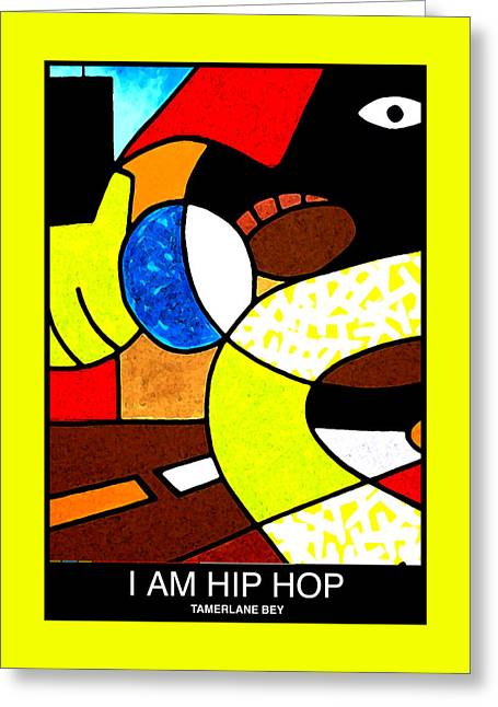 I Am Hip Hop Greeting Card by Tamerlane Bey