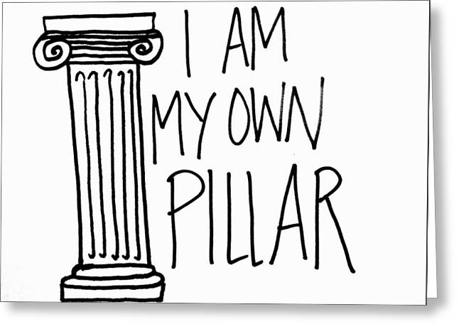 Empower Greeting Cards - I am my own pillar Greeting Card by Tiny Affirmations