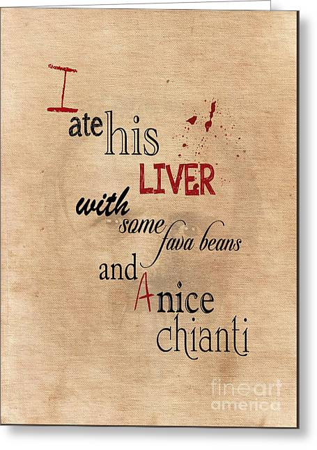 I Ate His Liver With Some Fava Beans And A Nice Chianti,silence Of The Lambs Movie Quote Poster Greeting Card by Pete Wardley