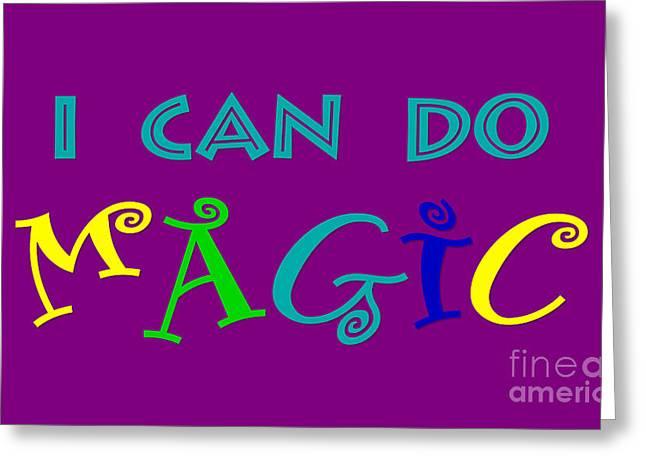 I Can Do Magic Greeting Card by Heidi De Leeuw
