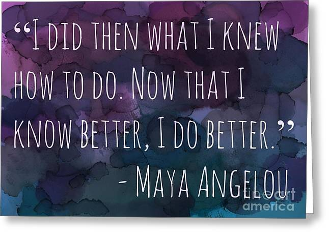 Maya Angelou Greeting Cards - I Do Better Greeting Card by Brandice Schnabel
