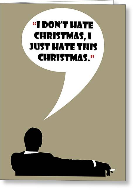 I Don't Hate Christmas - Mad Men Poster Don Draper Quote Greeting Card by Beautify My Walls