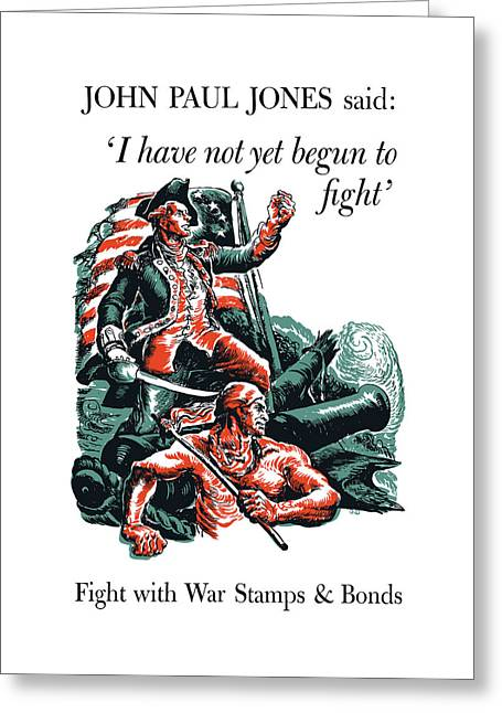 War Propaganda Greeting Cards - I have Not Yet Begun To Fight Greeting Card by War Is Hell Store