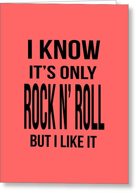 Music Drawings Greeting Cards - I know its only rock and roll but I like it tee Greeting Card by Edward Fielding