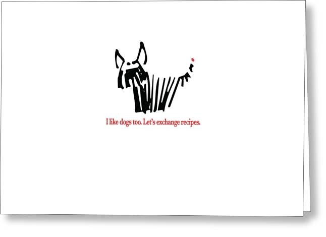 Working Dog Greeting Cards - I Like Dogs Too... Greeting Card by David Richard designs
