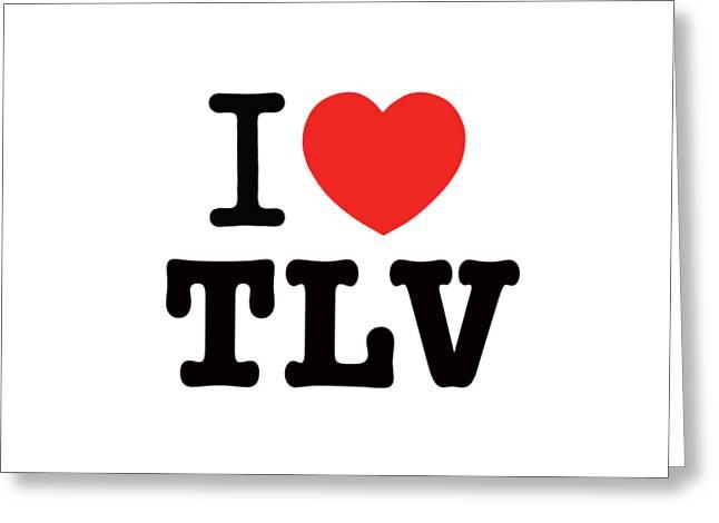 i love TLV Greeting Card by Ron Shoshani