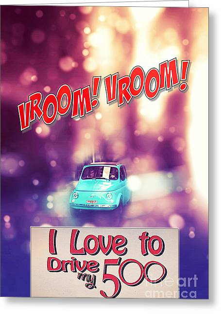 I Love To Drive My 500 Greeting Card by Stefano Senise
