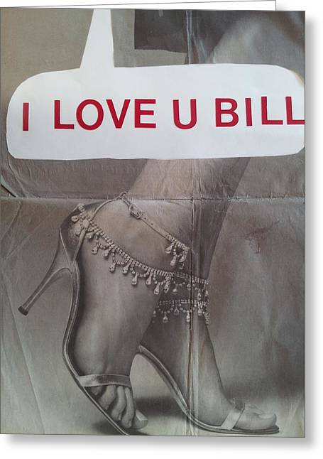 Concern Mixed Media Greeting Cards - I love you Bill 5 Greeting Card by William Douglas