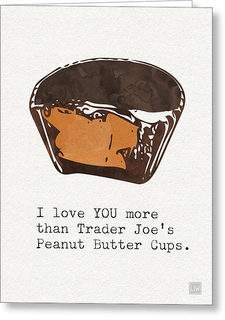 Trader Greeting Cards - I love you more than peanut butter cups Greeting Card by Linda Woods