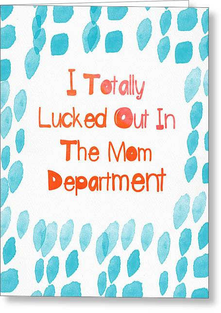 Mum Greeting Cards - I lucked out in the mom department- greeting card Greeting Card by Linda Woods