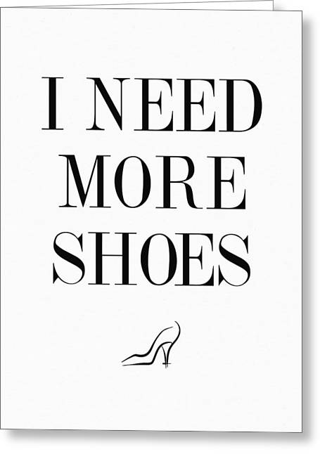 I Need More Shoes Quote Greeting Card by Taylan Soyturk