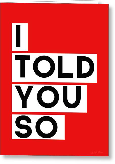 I Told You So Greeting Card by Linda Woods