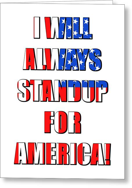 I Will Always Standup For America 4 Greeting Card by Mike McGlothlen