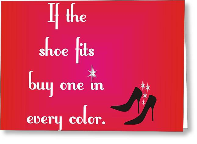 Purchase Greeting Cards - If the Shoe Fits Greeting Card by Priscilla Wolfe
