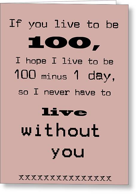 Recently Sold -  - Motivational Poster Greeting Cards - If You Live To Be 100 Greeting Card by Nomad Art And  Design