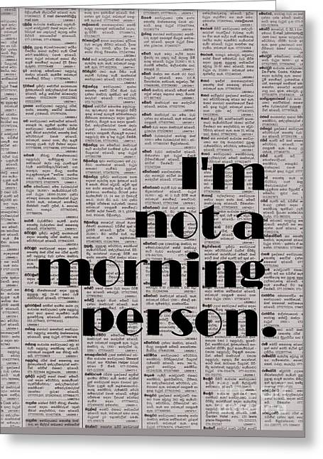 I'm Not A Morning Person Greeting Card by Sweeping Girl