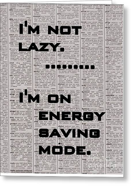 I'm Not Lazy, I'm Energy Saving Mode Greeting Card by Sweeping Girl