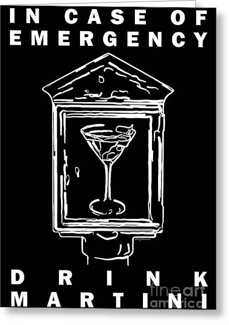 In Case Of Emergency - Drink Martini - Black Greeting Card by Wingsdomain Art and Photography