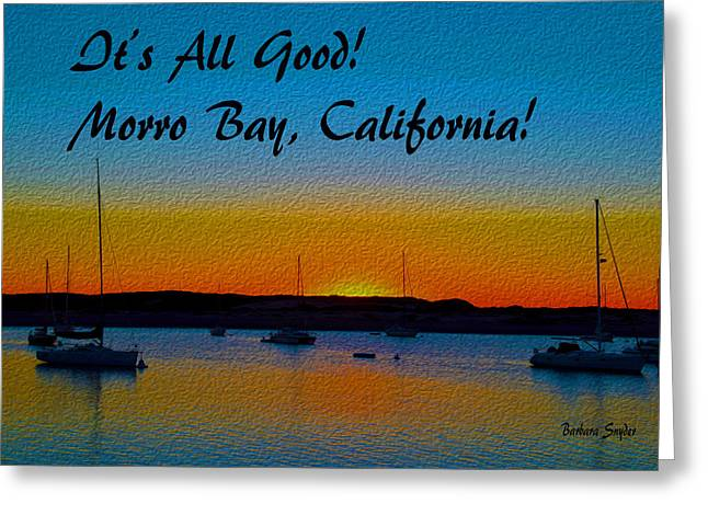 It's All Good Morro Bay California Greeting Card by Barbara Snyder