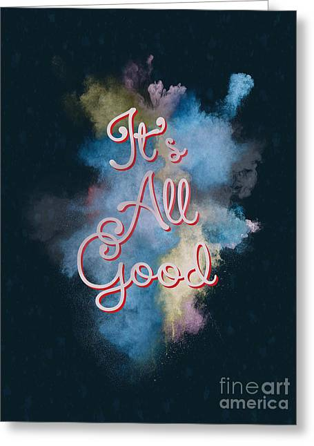 It's All Good Greeting Card by Terry Weaver