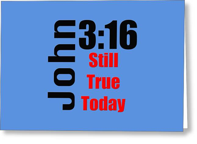Scripture Cards Greeting Cards - John 3 16 till True Today Greeting Card by M K  Miller