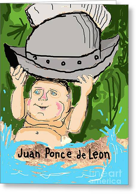 Humorous Greeting Cards Greeting Cards - JUAN PONCE de LEON Greeting Card by Joe Jake Pratt
