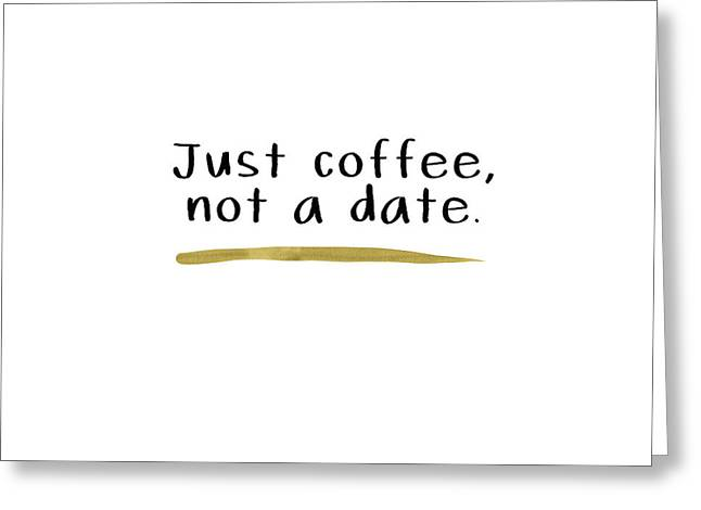 Just Coffee Not A Date- Art By Linda Woods Greeting Card by Linda Woods