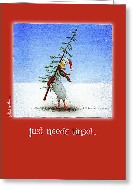 Just Needs Tinsel... Greeting Card by Will Bullas