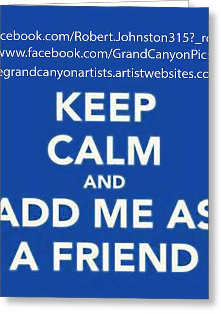 Fineartamerica Greeting Cards - Keep Calm Add Me as a Friend Greeting Card by  Bob and Nadine Johnston