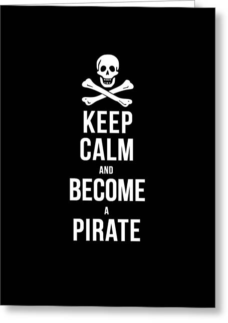 Keep Calm And Become A Pirate Tee Greeting Card by Edward Fielding