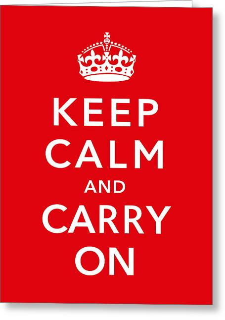 Keep Calm And Carry On Greeting Card by War Is Hell Store