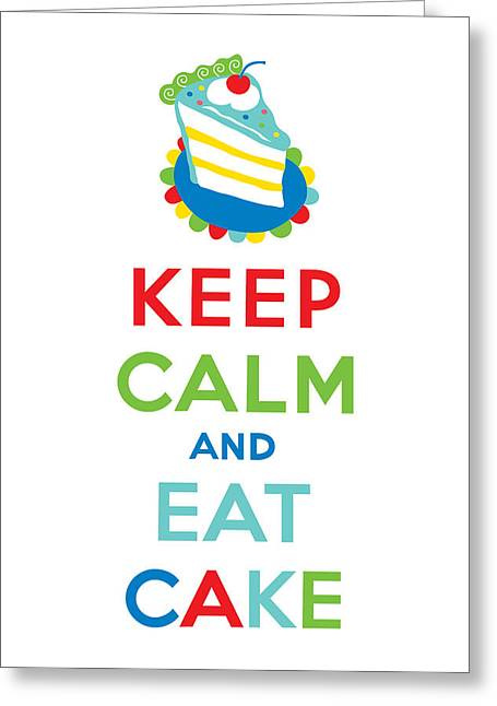 Keep Calm And Carry On Greeting Cards - Keep Calm and Eat Cake  Greeting Card by Andi Bird