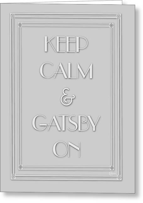 Belle Epoch Greeting Cards - Keep Calm and Gatsby On Greeting Card by Cecely Bloom