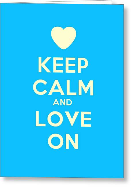 Motivational Poster Greeting Cards - Keep Calm And Love On Motivational Poster Greeting Card by Celestial Images