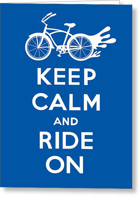 Keep Calm And Carry On Greeting Cards - Keep Calm and Ride On Cruiser - blue Greeting Card by Andi Bird