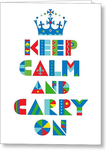 Andi Bird Greeting Cards - Keep Calm Carry On  Greeting Card by Andi Bird