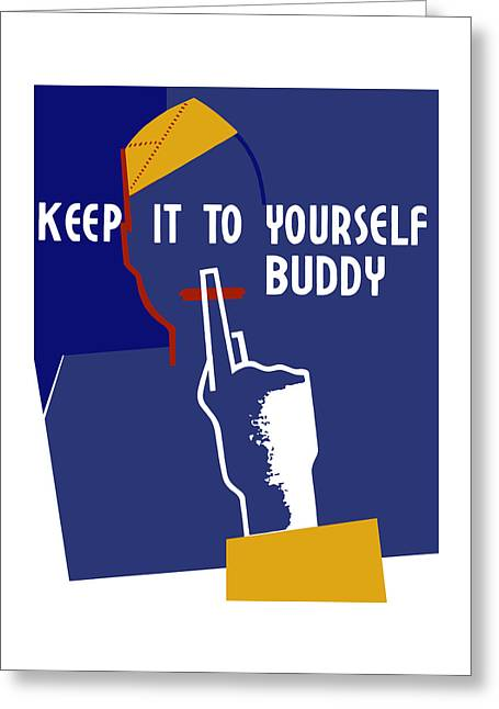 Loose Mixed Media Greeting Cards - Keep It To Yourself Buddy Greeting Card by War Is Hell Store