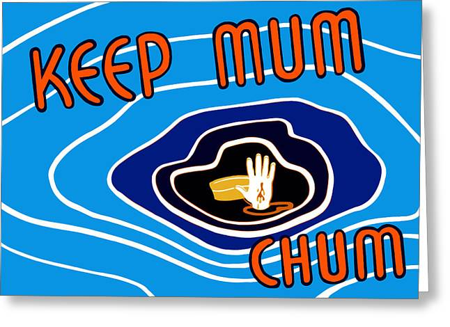 Keep Mum Chum Greeting Card by War Is Hell Store