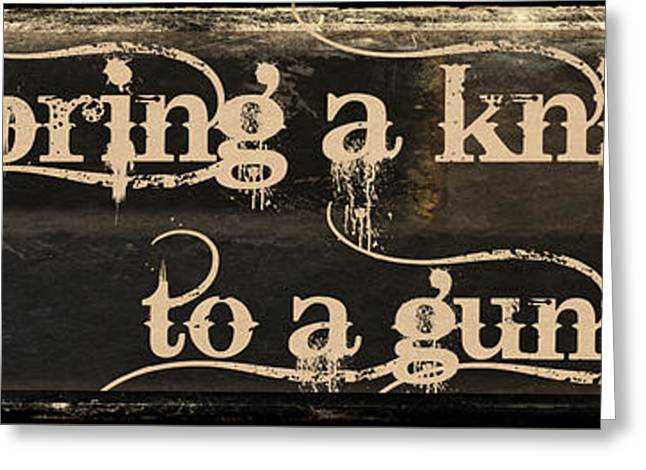 Tough Guy Greeting Cards - Knife to a Gunfight Mancave Greeting Card by Mindy Sommers