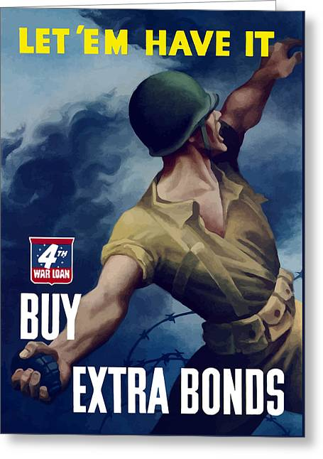 Let Em Have It - Buy Extra Bonds Greeting Card by War Is Hell Store