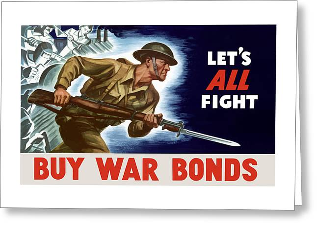 Allied Greeting Cards - Lets All Fight Buy War Bonds Greeting Card by War Is Hell Store